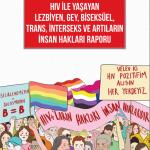 HIV ile Yaşayan Lezbiyen, Gey, Biseksüel, Trans, İnterseks Ve Artıların İnsan Hakları Raporu yayınlandı!